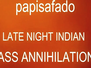 PAPISAFADO HARD BONKS INDIAN ANUS AFTER A HARDLY ANY DRINKS